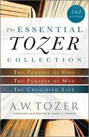 Essential Tozer Collection: The Pursuit of God, The Purpose of Man, and The Crucified Life (Combined Ed.)