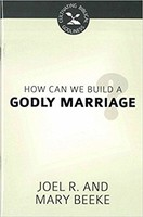 How Can I Build a Godly Marriage? (PB) (Cultivating Biblical Godliness Series)
