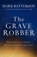 The Grave Robber: How Jesus Can Make Your Impossible Possible (HB)