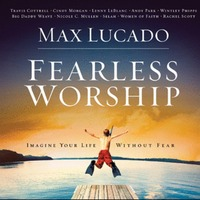 Max Lucado - FEARLESS WORSHIP (CD)