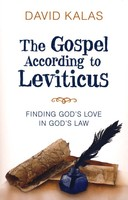 Gospel According to Leviticus: Finding Gods Love in Gods Law (PB)