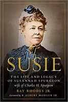 Susie: The Life and Legacy of Susannah Spurgeon, wife of Charles H. Spurgeon (HB)