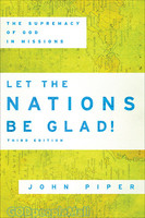 Let the Nations Be Glad! 3d Ed.: The Supremacy of God in Missions (PB) - 열방을 향해 가라 원서