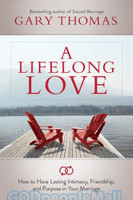 Lifelong Love, a: How to Have Lasting Intimacy, Friendship, and Purpose in Your Marriage (PB)