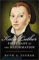 Katie Luther, First Lady of the Reformation: The Unconventional Life of Katharina Von Bora (PB)
