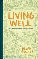 Living Well: Gods Wisdom from the Book of Proverbs (PB)