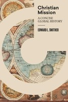 Christian Mission: A Concise, Global History (HB)