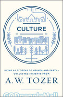 Culture: Living as Citizens of Heaven on Earth-Collected Insights from A.W. Tozer