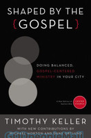 Shaped by the Gospel (PB): Doing Balanced, Gospel-Centered Ministry in Your City