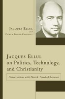 Jacques Ellul on Politics, Technology, and Christianity: Conversations with Patrick Troude-Chastenet (PB)