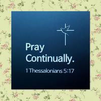 Pray Continually (쉬지말고 기도하라)