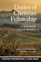 Duties of Christian Fellowship: A Manual for Church Members (Series: Puritan Paperbacks)