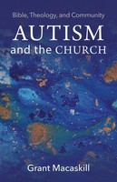 Autism and the Church: Bible, Theology, and Community (양장본)