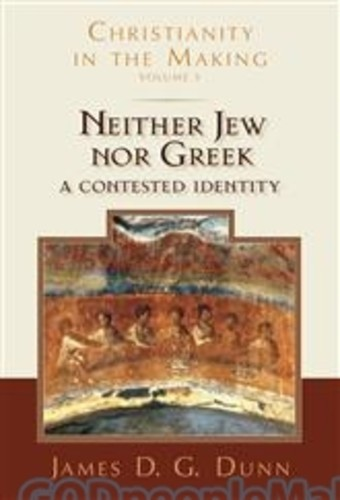 Neither Jew Nor Greek: A Contested Identity (HB) (Series: Christianity in the Making, Vol. 3)