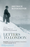 Letters to London: Bonhoeffers Previously Unpublished Correspondence with Ernst Cromwell (PB)