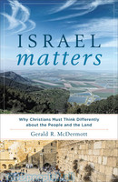 Israel Matters (PB): Why Christians Must Think Differently about the People and the Land