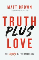 Truth Plus Love: The Jesus Way to Influence (PB)