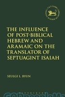LHBOTS (JSOTSup) 635: Influence of Post-Biblical Hebrew and Aramaic on the Translator of Septuagint Isaiah, the  (HB)
