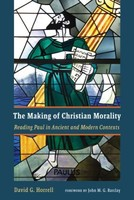 Making of Christian Morality: Reading Paul in Ancient and Modern Contexts (PB)