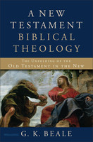 A New Testament Biblical Theology - The Unfolding of the Old Testament in the New