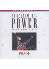 Praise & Worship - Proclaim His Power with bob fitts (CD)