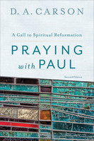 Praying with Paul, 2d Ed.: A Call to Spiritual Reformation (PB)