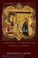 Last Adam, the: A Theology of the Obedient Life of Jesus in the Gospels (PB)