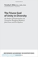 Triune God of Unity in Diversity: An Analysis of Perspectivalism, the Trinitarian Theological Method of John Frame and Vern Poythr