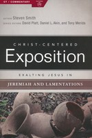 Exalting Jesus in Jeremiah, Lamentations (Series: Christ-Centered Exposition commentary)