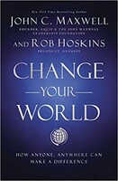 Change Your World: How Anyone, Anywhere Can Make a Difference (Hardcover)