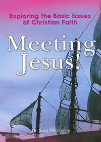Meeting Jesus! - Exploring the Basic Issues of Christian Faith