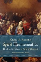 Spirit Hermeneutics: Reading Scripture in Light of Pentecost (PB)
