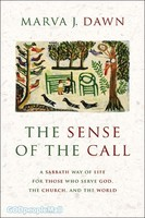 Sense of the Call, the (PB): A Sabbath Way of Life for Those Who Serve God, the Church, and the World