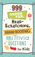 999 Super Fun, Head-Scratching, Brain-Boosting Bible Trivia Questions for Kids (PB)