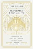 Reformed Preaching: Proclaiming Gods Word from the Heart of the Preacher to the Heart of His People (HB)