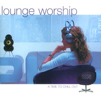 Lounge Worship : A Time To Chill Out (CD)