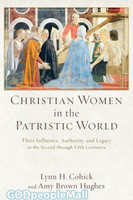 Christian Women in the Patristic World: Their Influence, Authority, and Legacy in the Second Through Fifth Centuries (PB)