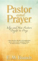 Pastor and Prayer: Why and How Pastors Ought to Pray (PB)
