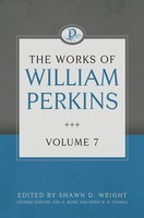 Works of William Perkins, Vol. 7 (Hardcover)