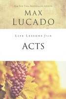 Life Lessons from Acts (Inspirational Bible Study; Life Lessons with Max Lucado)