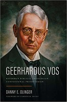Geerhardus Vos: Reformed Biblical Theologian, Confessional Presbyterian (HB)
