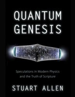 Quantum Genesis: Speculations in Modern Physics and the Truth of Scripture (PB)