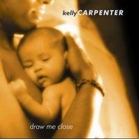 Kelly Carpenter - Draw Me Close(CD)