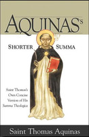 Aquinass Shorter Summa St. Thomas Aquinass Own Concise Version of His Summa Theologica (PB)