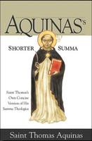 Aquinass Shorter Summa St. Thomas Aquinass Own Concise Version of His Summa Theologica (PB)