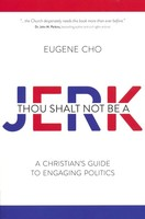 Thou Shalt Not Be a Jerk: A Christians Guide to Engaging Politics