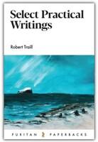 Select Practical Writings of Robert Traill (Puritan Paperbacks)
