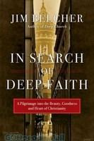 In Search of Deep Faith: A Pilgrimage into the Beauty, Goodness and Heart of Christianity (PB)