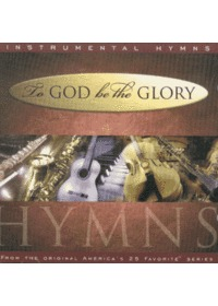 To God Be The Glory / Instrumental Hymns (CD)