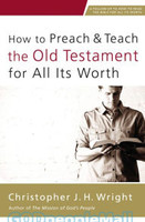 How to Preach and Teach the Old Testament for All Its Worth (PB)